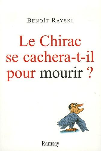 Benoît Rayski - Le Chirac se cachera-t-il pour mourir ?.