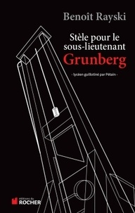 Benoît Rayski - Stèle pour le sous-lieutenant Grunberg - Lycéen guillotiné par Pétain.