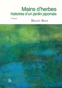 Benoît Reiss - Mains d'herbes - Histoires d'un jardin japonais.