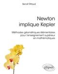 Benoît Rittaud - Newton implique Kepler - Méthodes géométriques élémentaires pour l'enseignement supérieur en mathématiques.