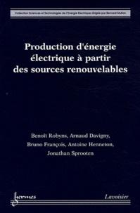 Production d'énergie électrique à partir des sources renouvelables - Benoît Robyns |