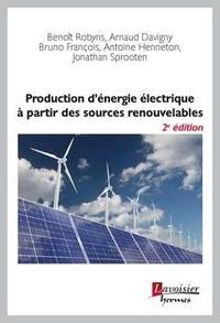 Benoît Robyns et Arnaud Davigny - Production d'énergie électrique à partir des sources renouvelables.