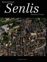 Benoît Roland et Alain Petit - Senlis - Racines et avenir.
