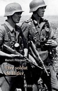 Téléchargez des livres gratuits au format epub Etre soldat de Hitler par Benoît Rondeau en francais  9782262075965