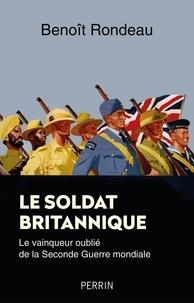 Benoît Rondeau - Le soldat britannique - Le vainqueur oublié de la Seconde Guerre mondiale.