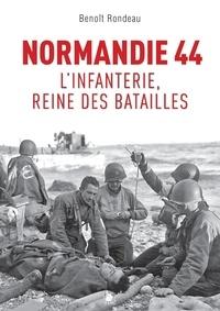 Benoît Rondeau - Normandie 1944 - L'infanterie, reine des batailles.