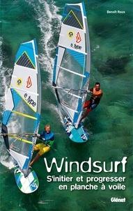 Windsurf- S'initier et progresser en planche à voile - Benoît Roux pdf epub