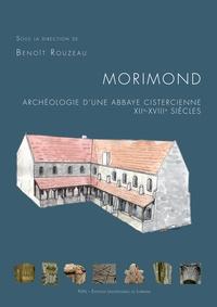 Benoît Rouzeau - Morimond : archéologie d'une abbaye cistercienne, XIIe-XVIIIe siècles.