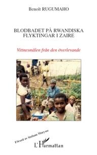 Benoît Rugumaho - Blodbadet pa rwandiska flyktingar i Zaire - Vittnesmalen fran den överlevande.