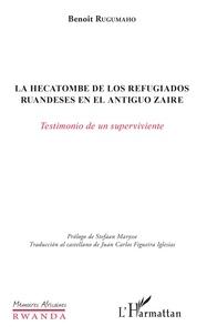 Benoît Rugumaho - La hecatombe de los refugiados ruandeses en el antiguo Zaire - Testamiento de un sperviviente.