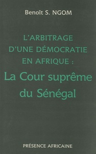 Benoît Saaliu Ngom - L'arbitrage d'une démocratie en Afrique - La cour suprême du Sénégal.