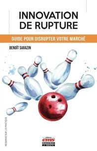 Benoît Sarazin - Comment réussir l'innovation de rupture.