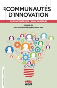 Benoît Sarazin et Patrick Cohendet - Les communautés d'innovation - De la liberté créatrice à l'innovation organisée.