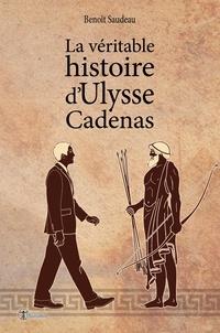 Benoît Saudeau - La véritable histoire d'Ulysse Cadenas.