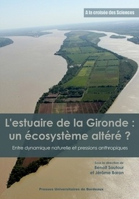 Benoît Sautour et Jérôme Baron - L'estuaire de la Gironde : un écosystème altéré ? - Entre dynamique naturelle et pressions anthropiques.