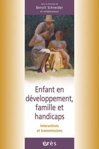 Benoît Schneider - Enfant en développement, famille et handicaps - Interactions et transmissions.