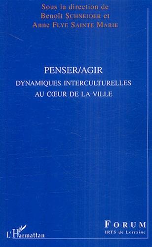 Benoît Schneider et Anne Flye Sainte-Marie - Penser/Agir - Dynamiques interculturelles au coeur de la ville.