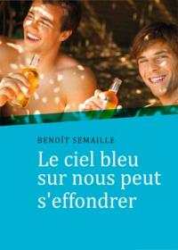 Benoît Semaille - Le ciel bleu sur nous peut s'effondrer (roman gay).
