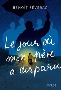 Benoît Séverac - Le jour où mon père a disparu.