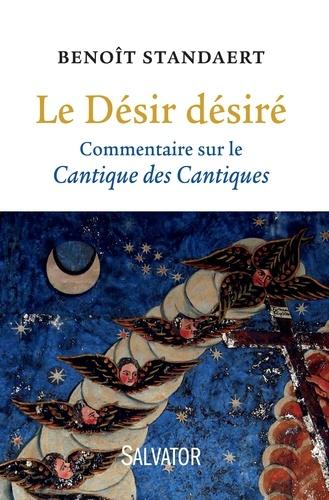 Benoît Standaert - Le Désir désiré - Commentaire sur le Cantique des Cantiques.