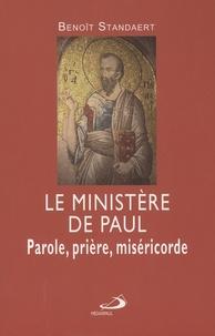 Benoît Standaert - Le ministère de Paul - Parole, prière, miséricorde.