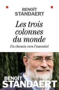 Benoît Standaert - Les trois colonnes du monde - Un chemin vers l'essentiel.