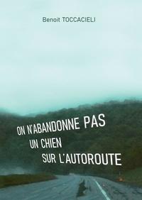 Téléchargement de livres gratuits dans le coin On n'abandonne pas un chien sur l'autoroute par Benoit Toccacieli in French 9791035900892 PDF MOBI