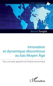 Innovation et dynamique discontinue au bas Moyen Âge- Pour une autre approche de l'histoire économique - Benoît Tonglet |