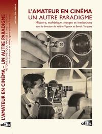 Benoît Turquety et Valérie Vignaux - L'amateur en cinéma, un autre paradigme - Histoire, esthétique, marges et institutions. 1 DVD