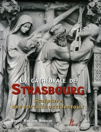 Benoît Van den Bossche - La cathédrale de Strasbourg - Sculpture des portails occidentaux.