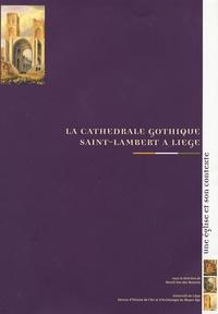 Benoît Van den Bossche - La cathédrale gothique Saint-Lambert à Liège - Une église et son contexte.