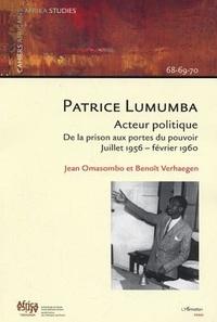 Benoît Verhaegen et Jean Omasombo Tshonda - Cahiers africains : Afrika Studies  : Patrice Lumumba, acteur politique - De la prison aux portes du pouvoir, juillet 1956-février 1960.