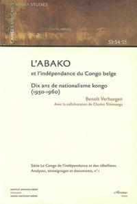 Benoît Verhaegen - L'Abako et l'indépendance du Congo belge - Dix ans de nationalisme Kongo (1950-1960).