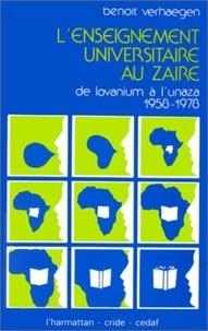 Benoît Verhaegen - L'enseignement universitaire au Zaïre - De Louvanium à l'Unaza (1958-1978).