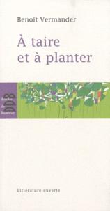 Benoît Vermander - A taire et à planter.