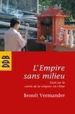 """Benoît Vermander - L'Empire sans milieu - Essai sur la """"sortie de la religion"""" en Chine."""