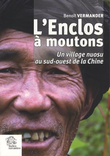 Benoît Vermander - L'Enclos à moutons - Un village nuosu du sud-ouest de la Chine.