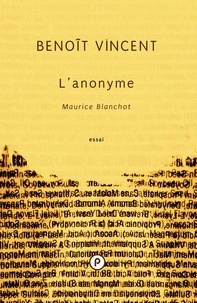Benoît Vincent - L'anonyme. Maurice Blanchot.