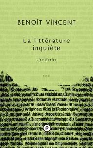 Benoît Vincent - La littérature inquiète. Lire écrire.