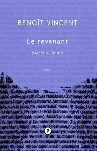 Benoît Vincent - Le revenant. Pascal Quignard.