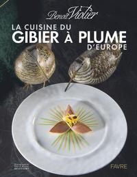 Benoît Violier - La cuisine du gibier à plume d'Europe.