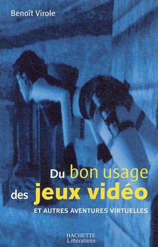 Benoît Virole - Du bon usage des jeux vidéo et autres aventures virtuelles.