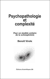 Benoît Virole - Psychopathologie et Complexité - Pour un modèle unitaire de la schizophrénie.