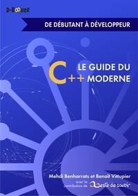 Benoît Vittupier et Mehdi Benharrats - Le guide du C++ moderne - De débutant à développeur.