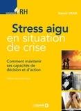 Benoît Vraie - Stress aigu en situation de crise - Comment maintenir ses capacités de décision et d'action.