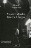 Benoît Wirrmann - Maurice Moerlen - Une vie à l'orgue.