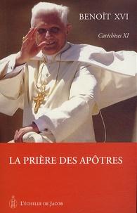 Benoît XVI - Catéchèses de Benoît XVI - Tome 11, La prière des Apôtres.