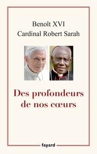 Benoît XVI et Cardinal Robert Sarah - Des profondeurs de nos coeurs.