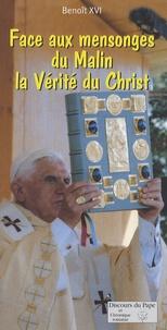 Benoît XVI - Face aux mensonges du Malin la Vérité du Christ - Pour vaincre la Nuit, pour vaincre les Ténèbres.