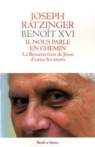 Il nous parle en chemin- La Résurrection de Jésus d'entre les morts -  Benoît XVI pdf epub